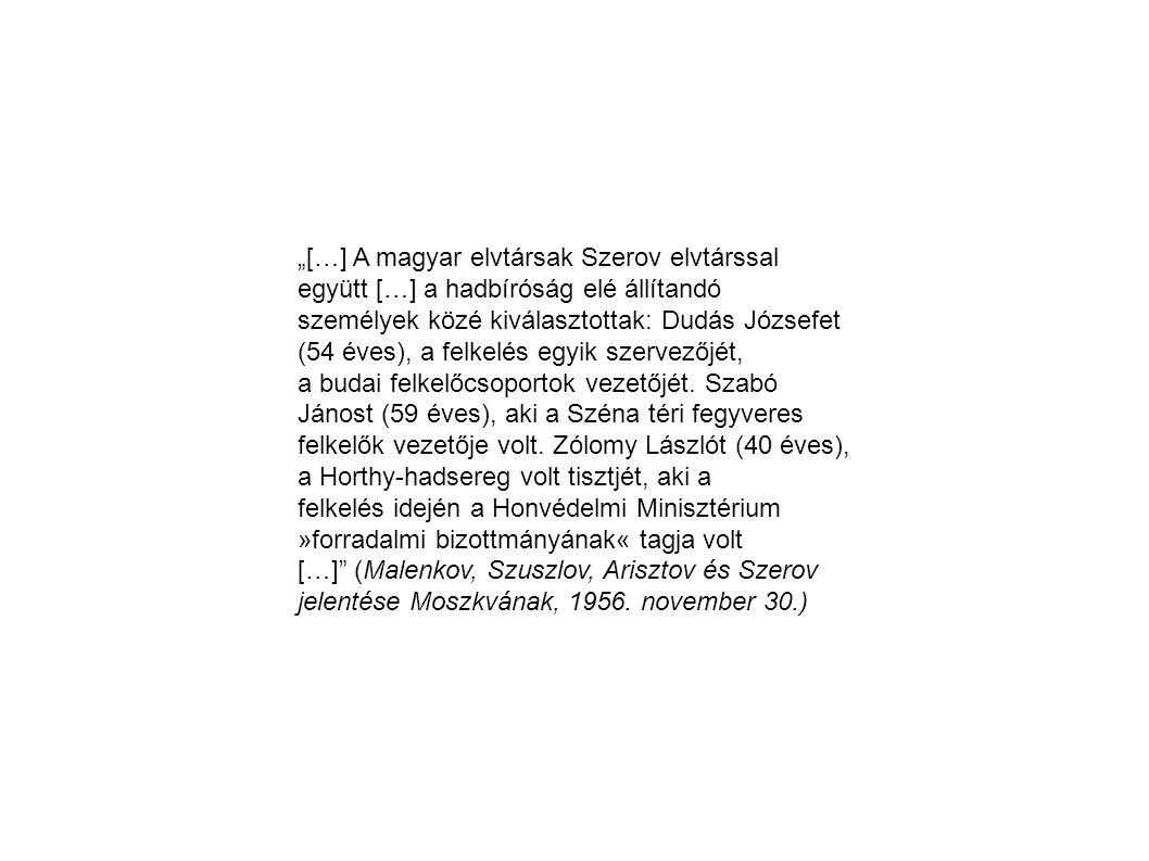 """""""[…] A magyar elvtársak Szerov elvtárssal együtt […] a hadbíróság elé állítandó"""